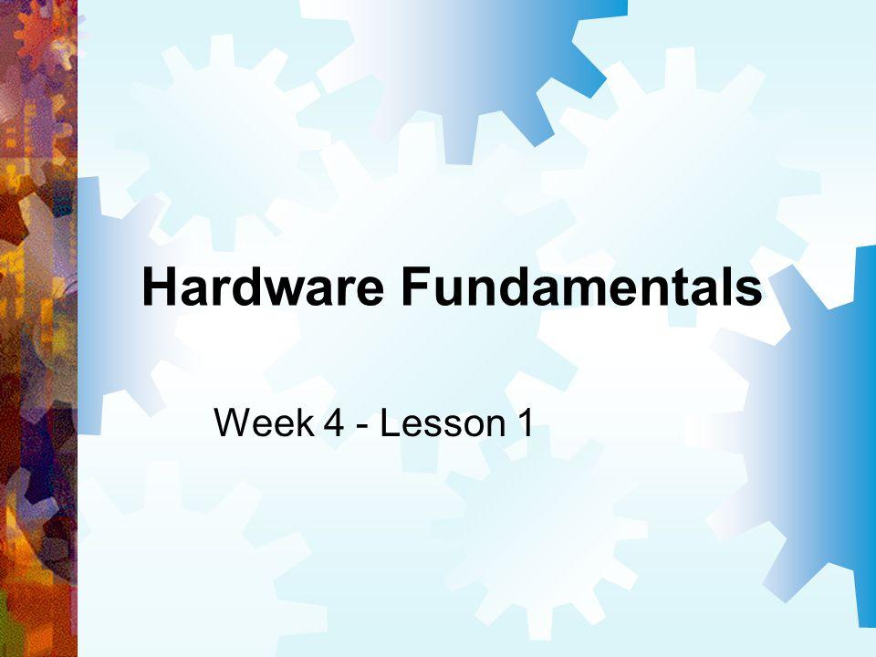 Hardware Fundamentals Week 4 - Lesson 1