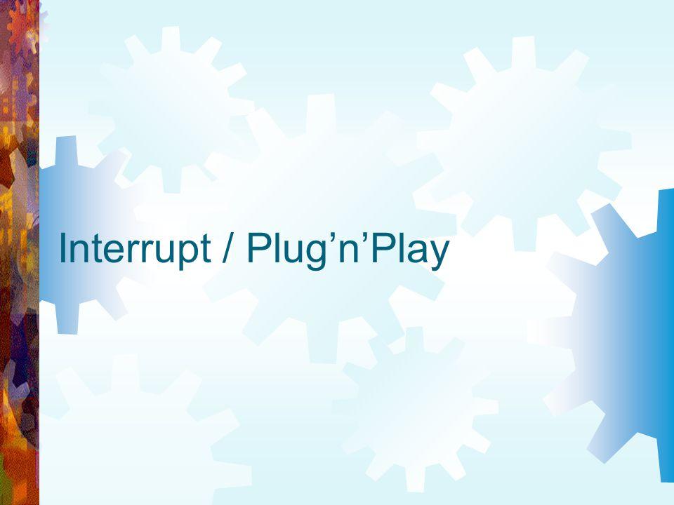 Interrupt / PlugnPlay