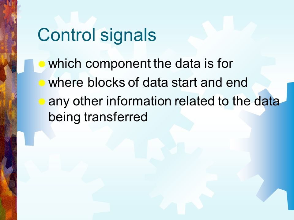 Control signals which component the data is for where blocks of data start and end any other information related to the data being transferred