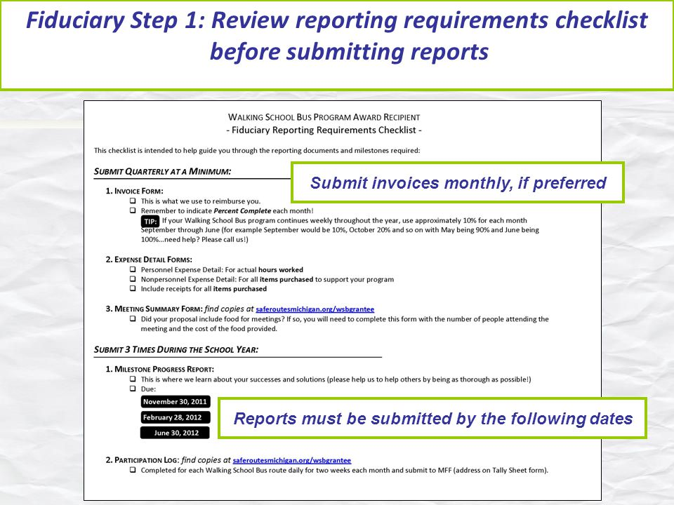 Fiduciary Step 1: Review reporting requirements checklist before submitting reports Submit invoices monthly, if preferred Reports must be submitted by the following dates