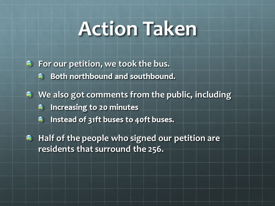 Action Taken For our petition, we took the bus. Both northbound and southbound.
