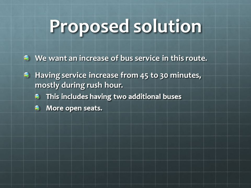 Proposed solution We want an increase of bus service in this route.