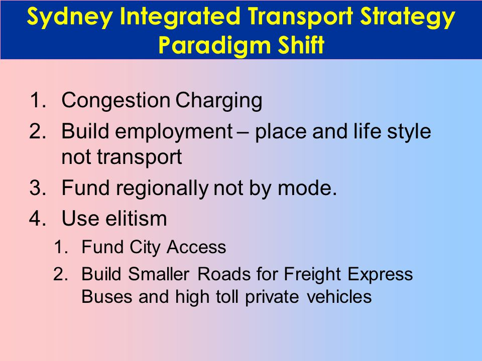 1.Congestion Charging 2.Build employment – place and life style not transport 3.Fund regionally not by mode.