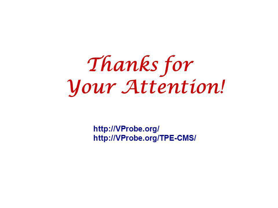 Thanks for Your Attention! http://VProbe.org/http://VProbe.org/TPE-CMS/