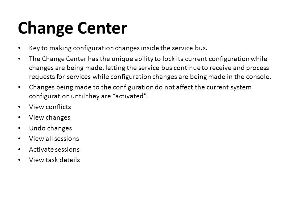 Change Center Key to making configuration changes inside the service bus. The Change Center has the unique ability to lock its current configuration w