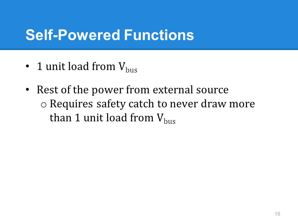 Self-Powered Functions 1 unit load from V bus Rest of the power from external source o Requires safety catch to never draw more than 1 unit load from V bus 18
