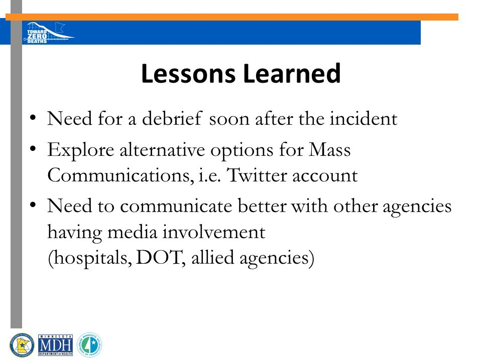 Lessons Learned Need for a debrief soon after the incident Explore alternative options for Mass Communications, i.e.