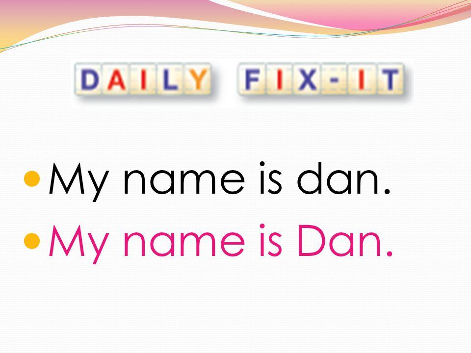 My name is dan. My name is Dan.