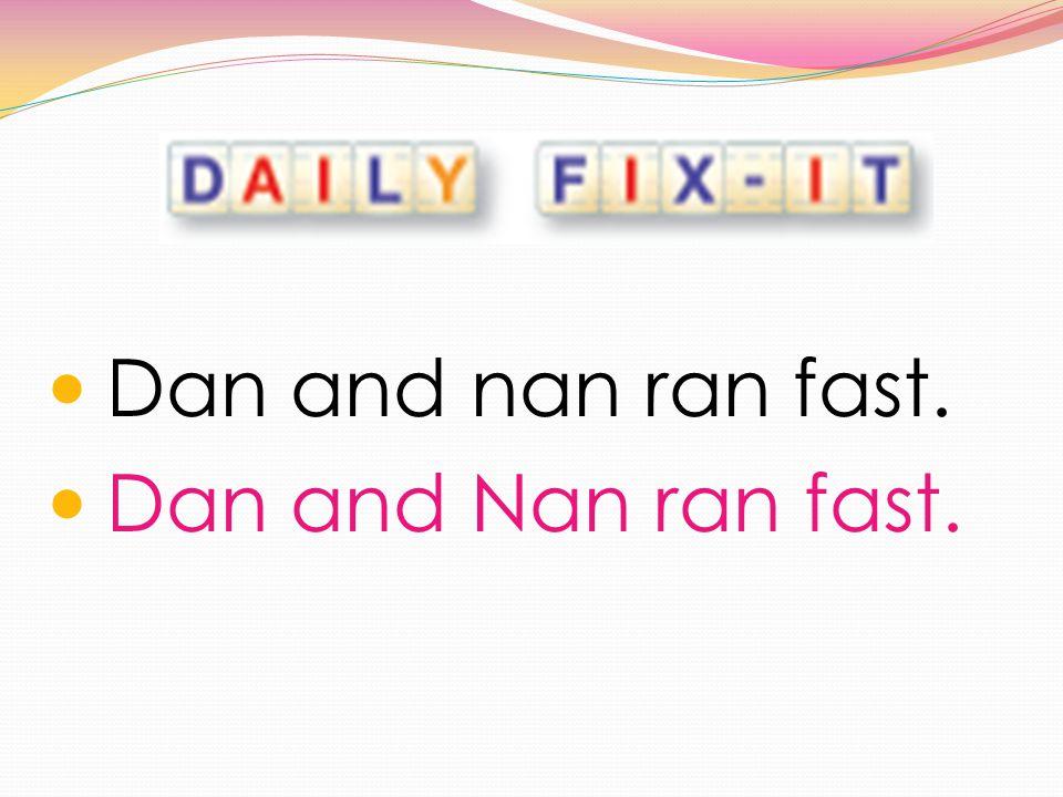 Dan and nan ran fast. Dan and Nan ran fast.