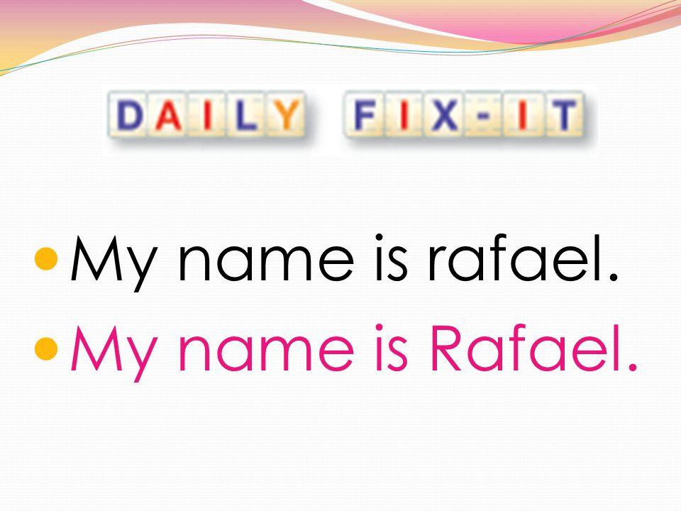 My name is rafael. My name is Rafael.