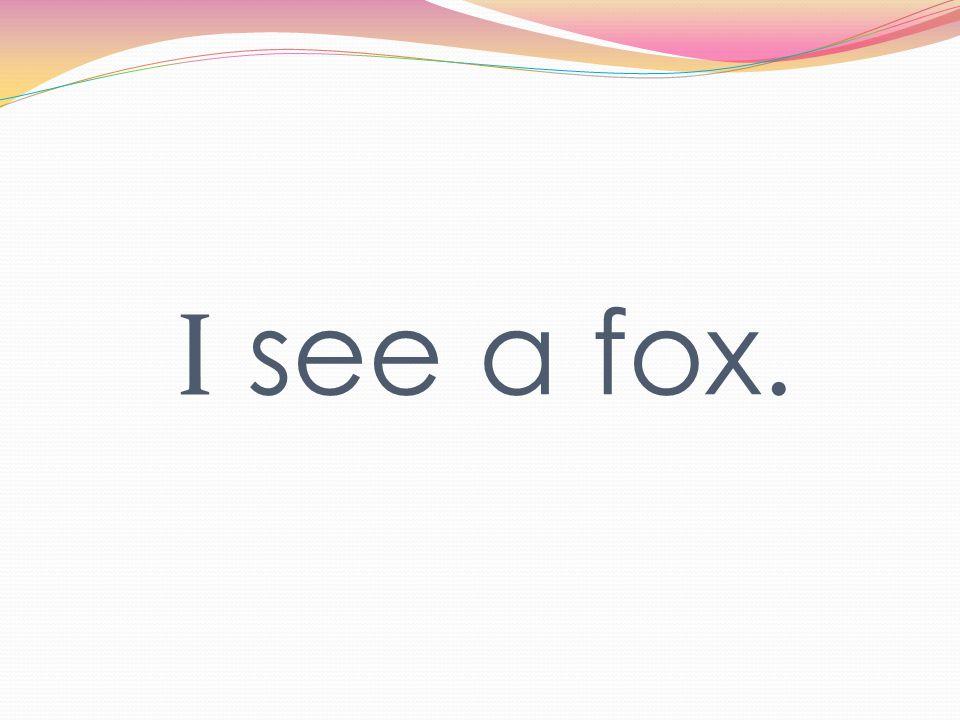 I see a fox.