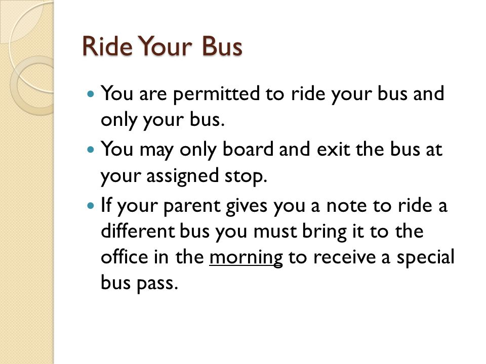 Ride Your Bus You are permitted to ride your bus and only your bus.