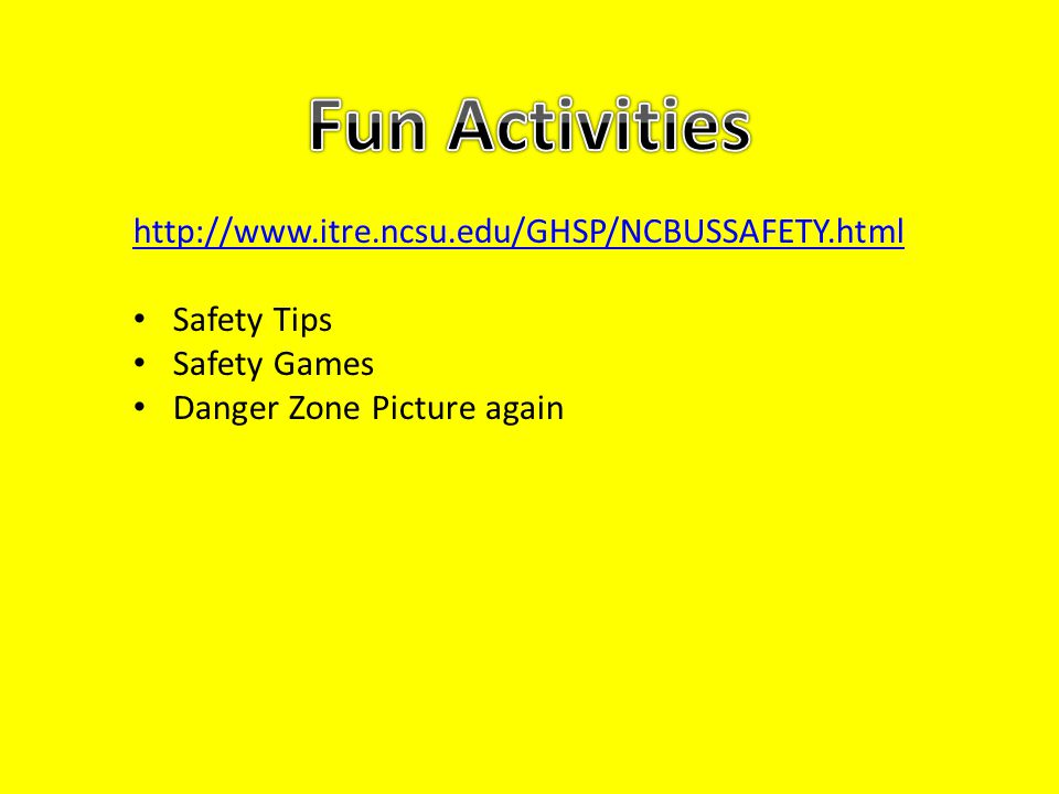 http://www.itre.ncsu.edu/GHSP/NCBUSSAFETY.html Safety Tips Safety Games Danger Zone Picture again