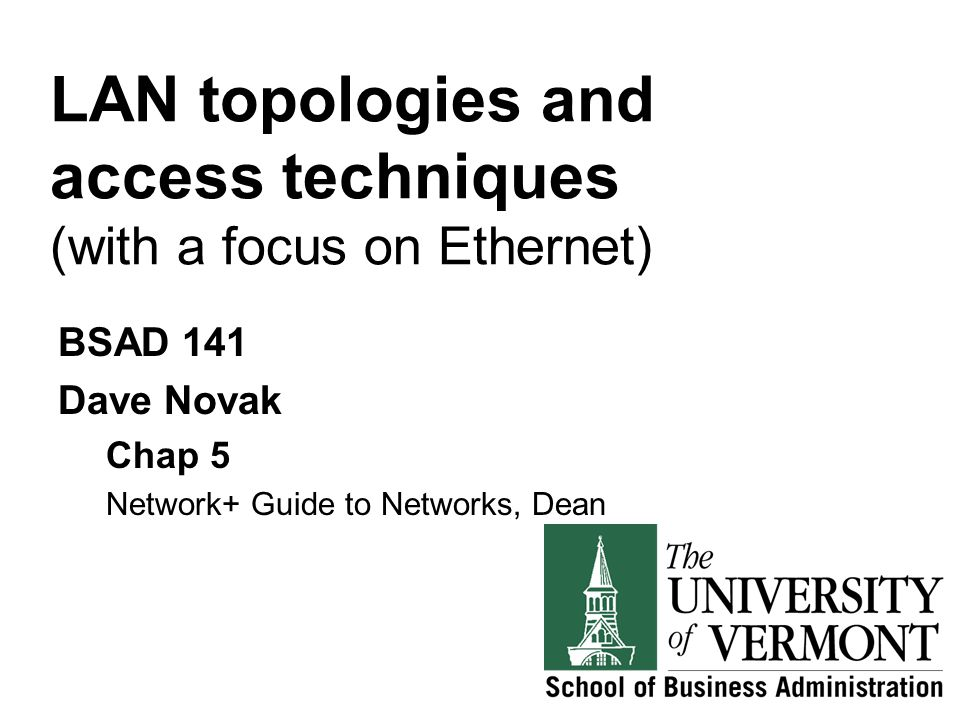 LAN topologies and access techniques (with a focus on Ethernet) BSAD 141 Dave Novak Chap 5 Network+ Guide to Networks, Dean