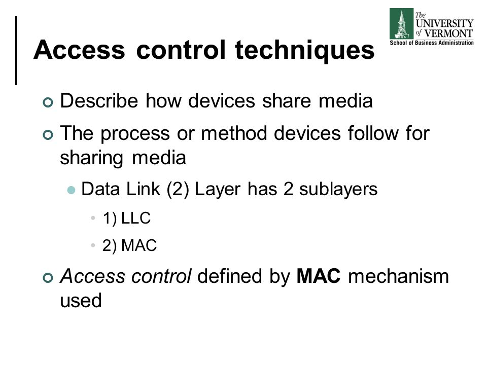 Access control techniques Describe how devices share media The process or method devices follow for sharing media Data Link (2) Layer has 2 sublayers