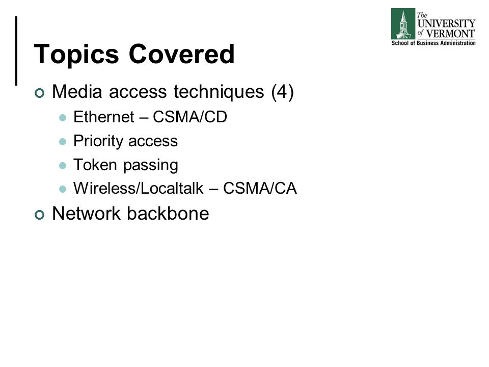 Topics Covered Media access techniques (4) Ethernet – CSMA/CD Priority access Token passing Wireless/Localtalk – CSMA/CA Network backbone