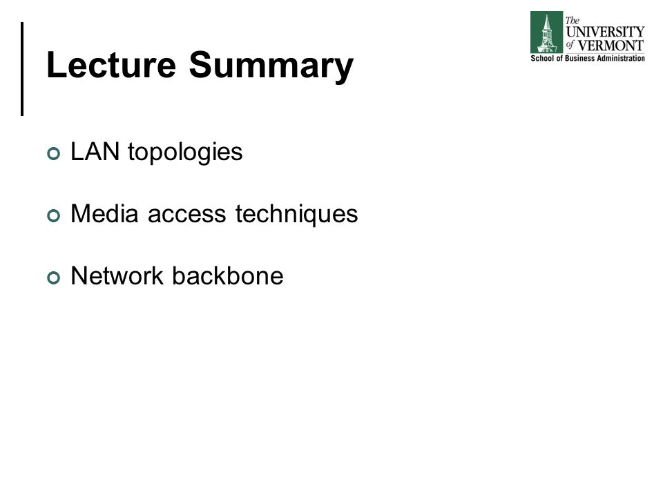 Lecture Summary LAN topologies Media access techniques Network backbone