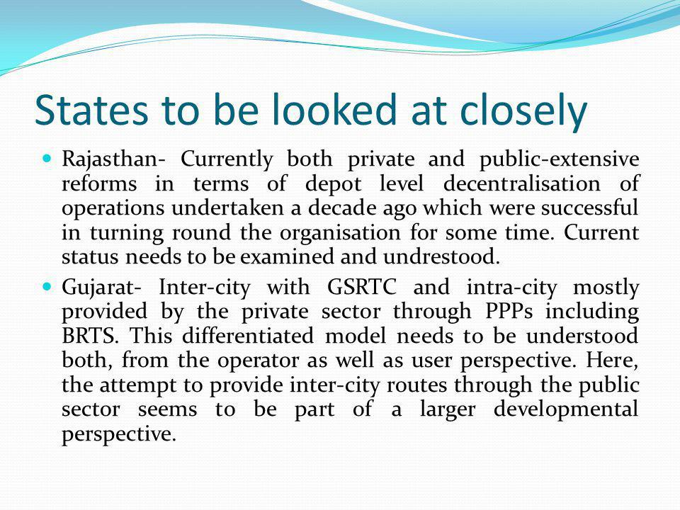 States to be looked at closely Rajasthan- Currently both private and public-extensive reforms in terms of depot level decentralisation of operations u