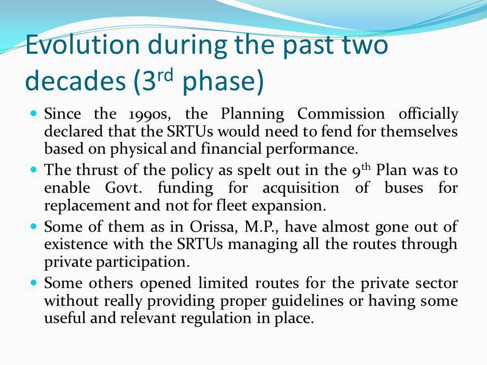 Evolution during the past two decades (3 rd phase) Since the 1990s, the Planning Commission officially declared that the SRTUs would need to fend for