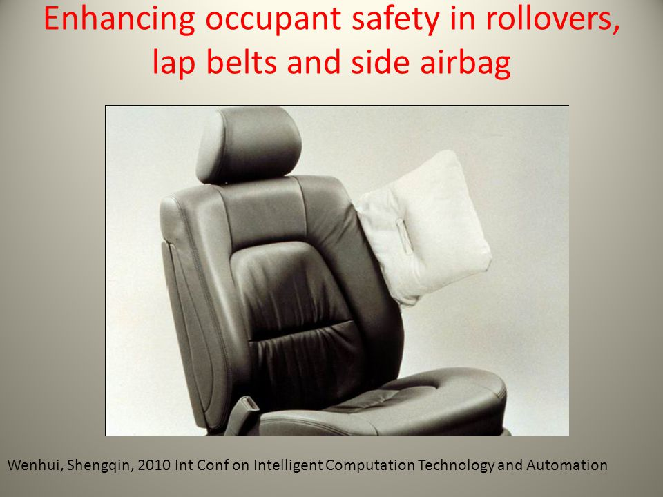 Enhancing occupant safety in rollovers, lap belts and side airbag Wenhui, Shengqin, 2010 Int Conf on Intelligent Computation Technology and Automation