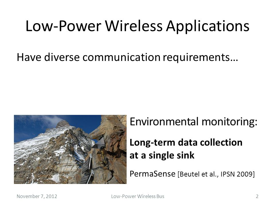 Low-Power Wireless Bus2 Low-Power Wireless Applications November 7, 2012 Have diverse communication requirements… Environmental monitoring: Long-term