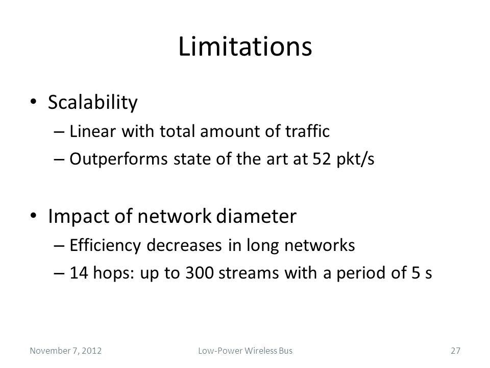 Limitations Scalability – Linear with total amount of traffic – Outperforms state of the art at 52 pkt/s Impact of network diameter – Efficiency decre
