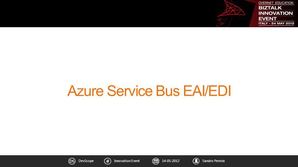 14-05-2012DevScopeInnovation EventSandro Pereira Azure Service Bus EAI/EDI