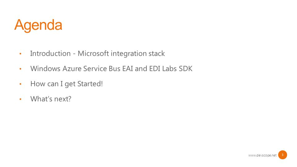 www.devscope.net 3 Introduction - Microsoft integration stack Windows Azure Service Bus EAI and EDI Labs SDK How can I get Started.