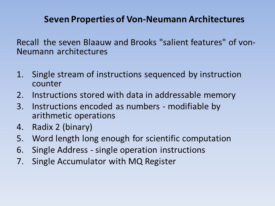 Seven Properties of Von-Neumann Architectures Recall the seven Blaauw and Brooks