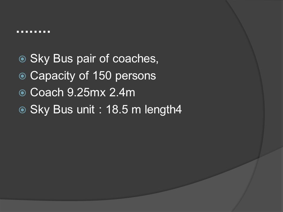 …….. Sky Bus pair of coaches, Capacity of 150 persons Coach 9.25mx 2.4m Sky Bus unit : 18.5 m length4