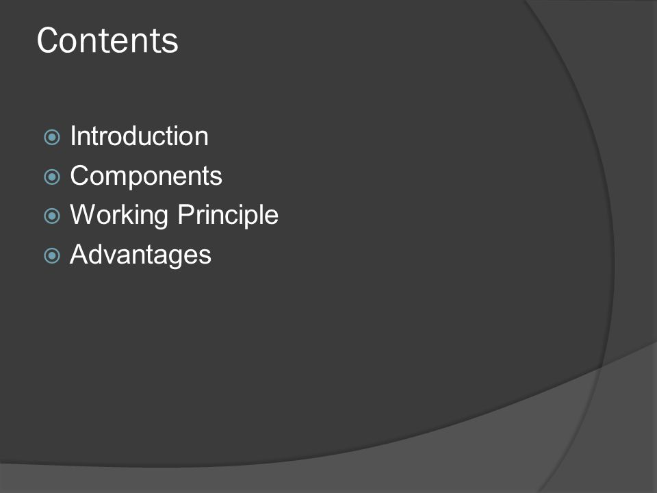 Contents Introduction Components Working Principle Advantages