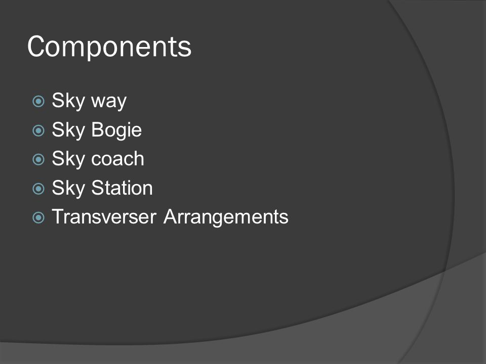 Components Sky way Sky Bogie Sky coach Sky Station Transverser Arrangements