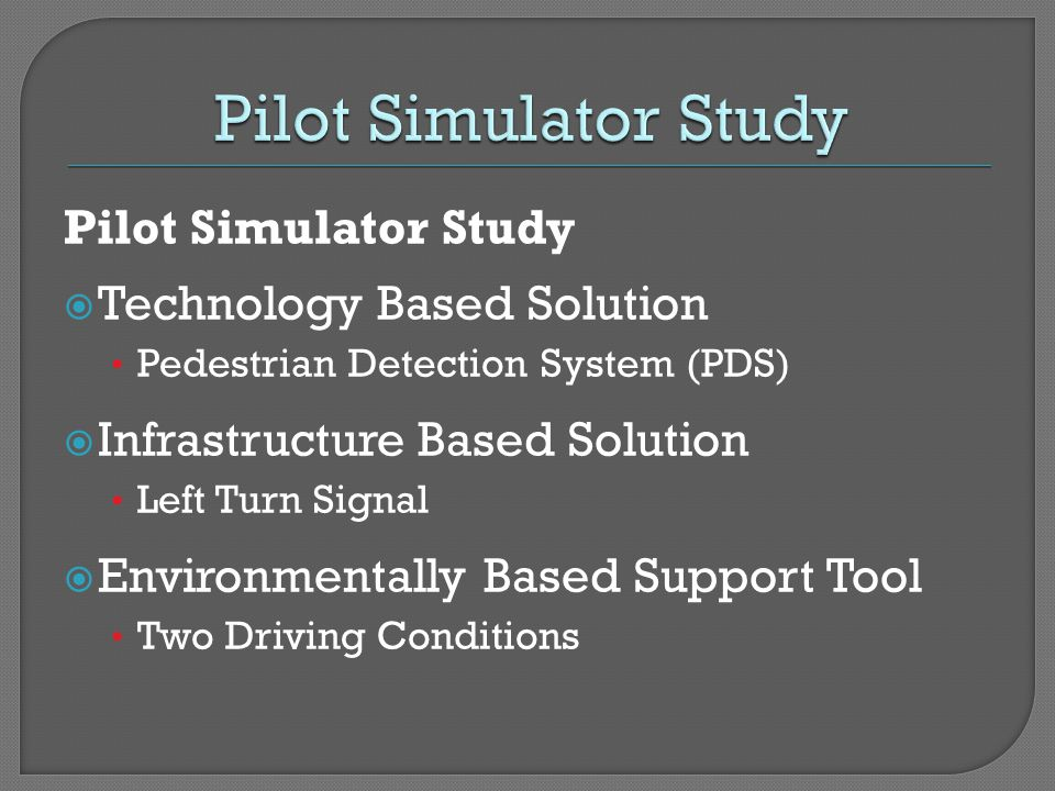 Pilot Simulator Study Technology Based Solution Pedestrian Detection System (PDS) Infrastructure Based Solution Left Turn Signal Environmentally Based