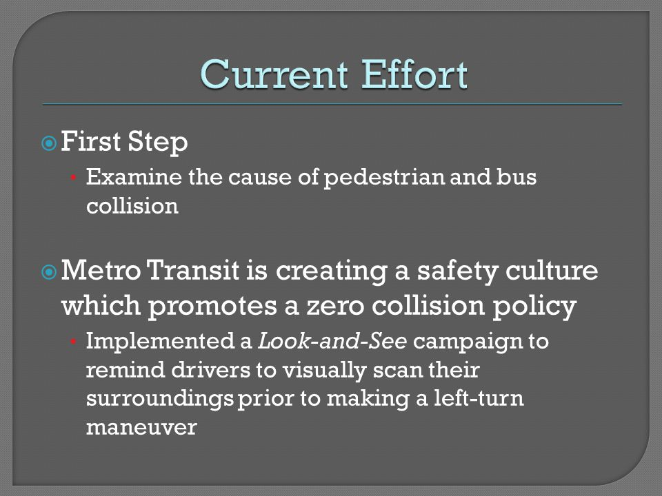 First Step Examine the cause of pedestrian and bus collision Metro Transit is creating a safety culture which promotes a zero collision policy Impleme