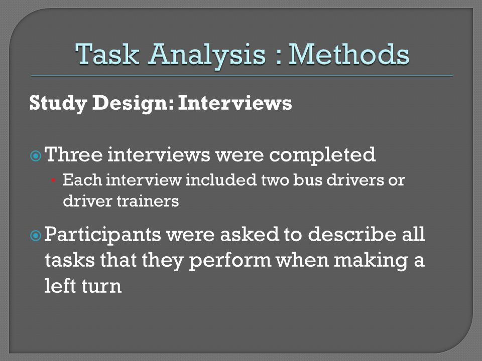 Study Design: Interviews Three interviews were completed Each interview included two bus drivers or driver trainers Participants were asked to describ