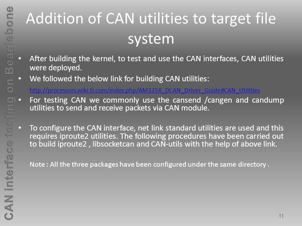 11 Addition of CAN utilities to target file system After building the kernel, to test and use the CAN interfaces, CAN utilities were deployed. We foll