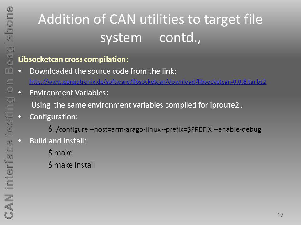 16 Addition of CAN utilities to target file system contd., Libsocketcan cross compilation: Downloaded the source code from the link: http://www.pengut