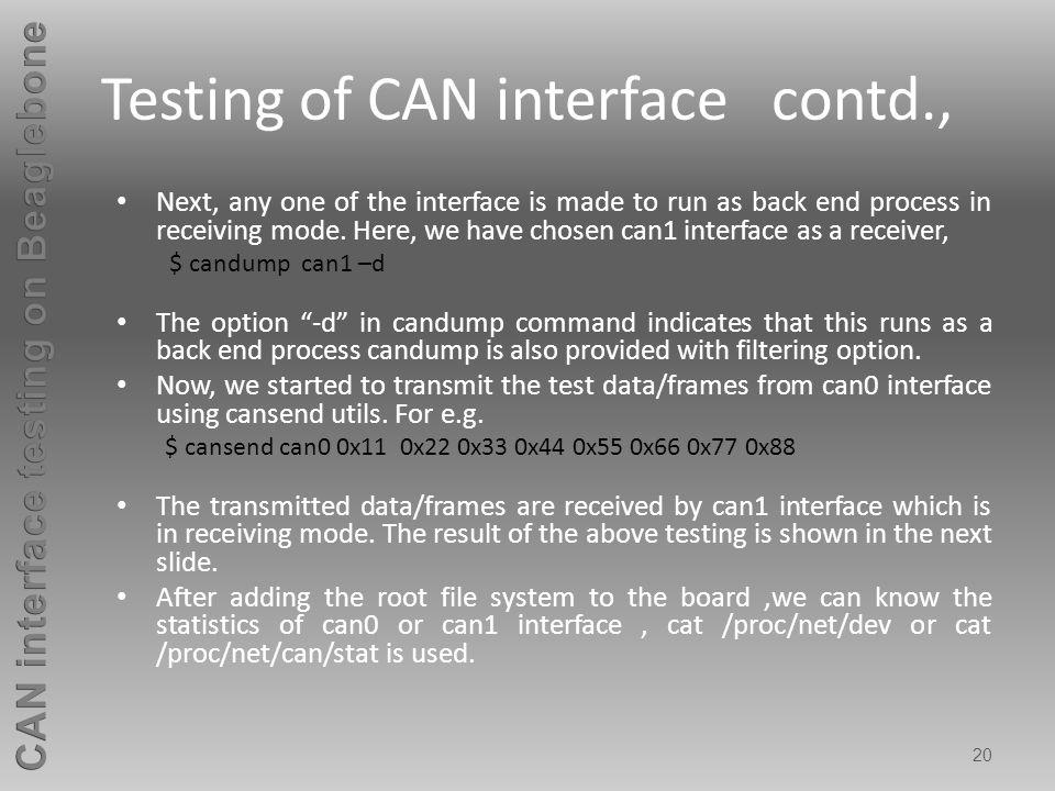 20 Testing of CAN interface contd., Next, any one of the interface is made to run as back end process in receiving mode. Here, we have chosen can1 int