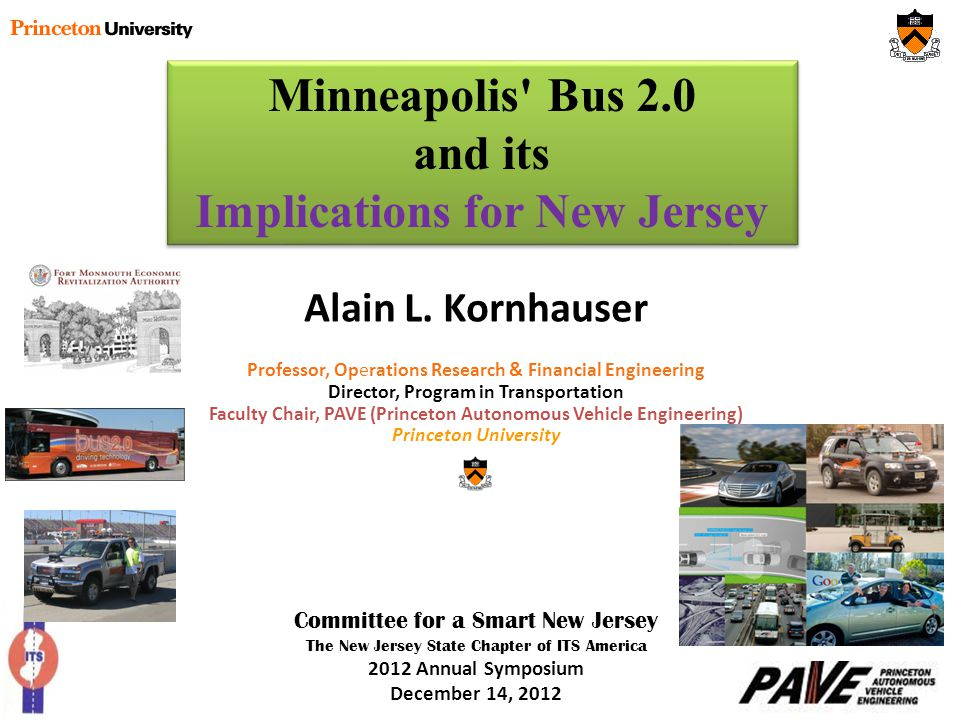 Alain L. Kornhauser Professor, Operations Research & Financial Engineering Director, Program in Transportation Faculty Chair, PAVE (Princeton Autonomo