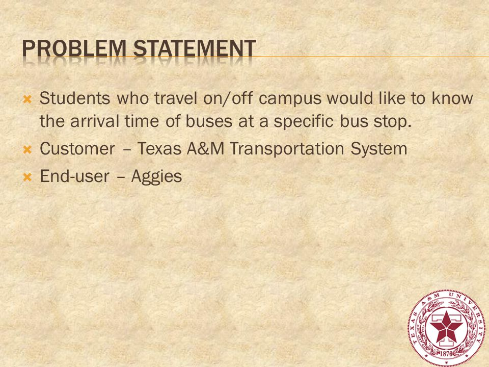 Students who travel on/off campus would like to know the arrival time of buses at a specific bus stop.