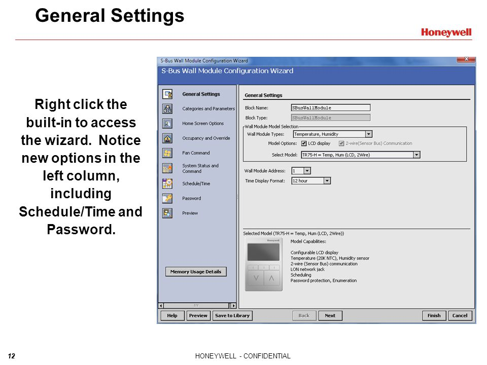 12HONEYWELL - CONFIDENTIAL12 General Settings Right click the built-in to access the wizard. Notice new options in the left column, including Schedule