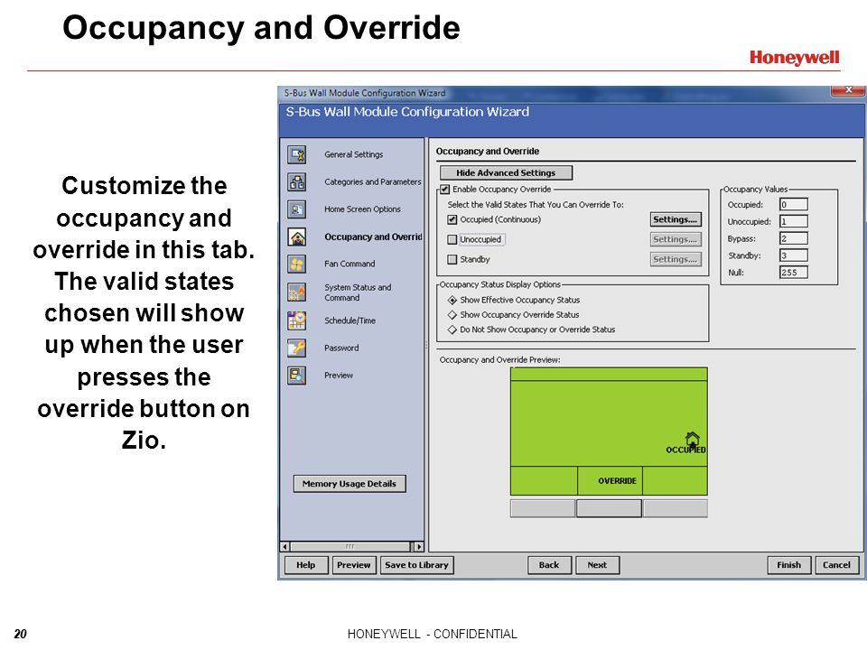 20HONEYWELL - CONFIDENTIAL20 Occupancy and Override Customize the occupancy and override in this tab. The valid states chosen will show up when the us