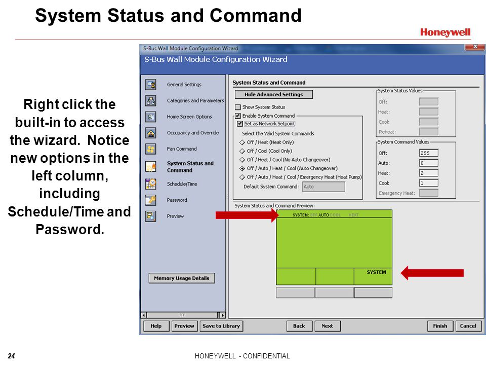 24HONEYWELL - CONFIDENTIAL24 System Status and Command Right click the built-in to access the wizard. Notice new options in the left column, including