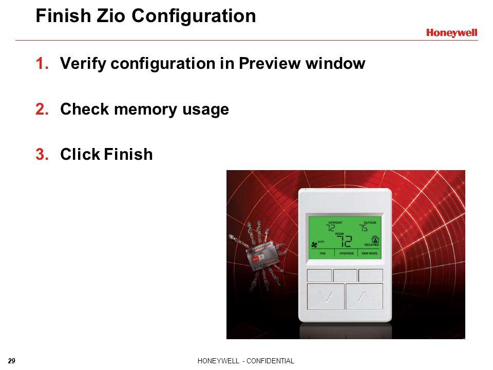 29HONEYWELL - CONFIDENTIAL29 Finish Zio Configuration 1.Verify configuration in Preview window 2.Check memory usage 3.Click Finish