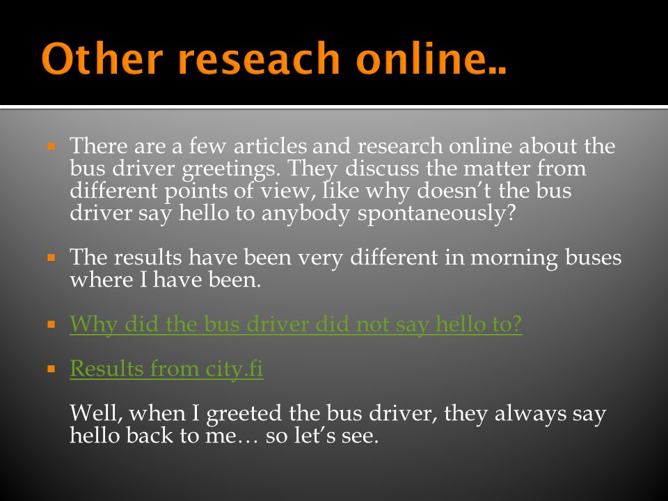 There are a few articles and research online about the bus driver greetings. They discuss the matter from different points of view, like why doesnt th