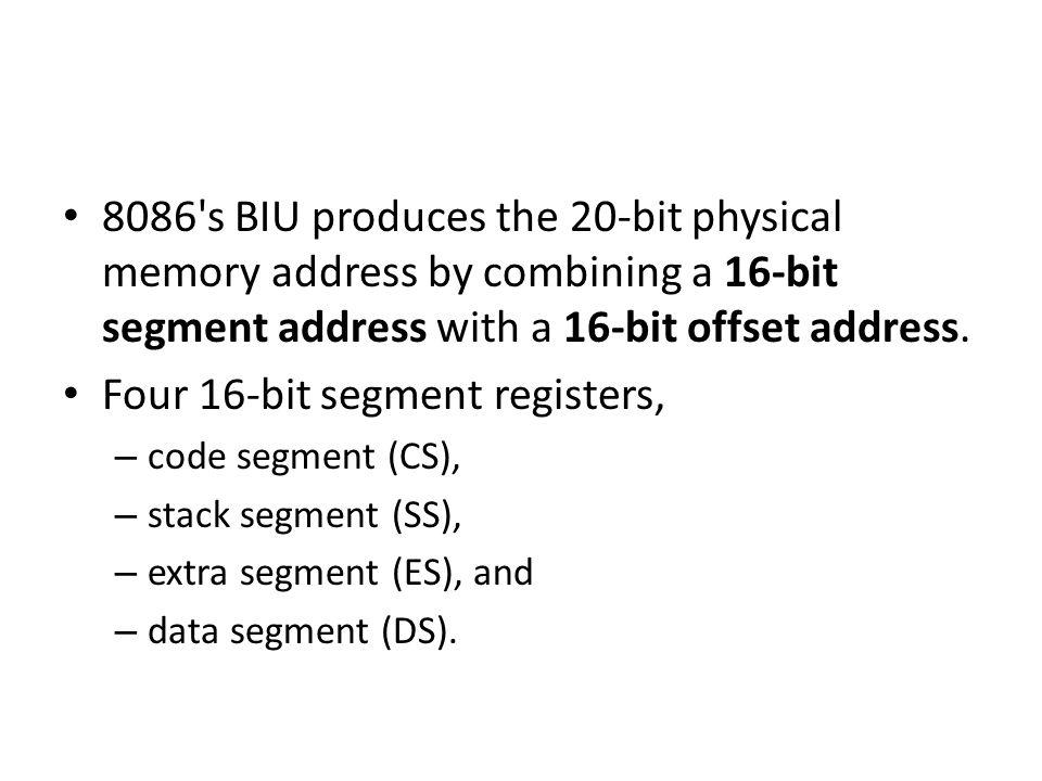 8086 s BIU produces the 20-bit physical memory address by combining a 16-bit segment address with a 16-bit offset address.