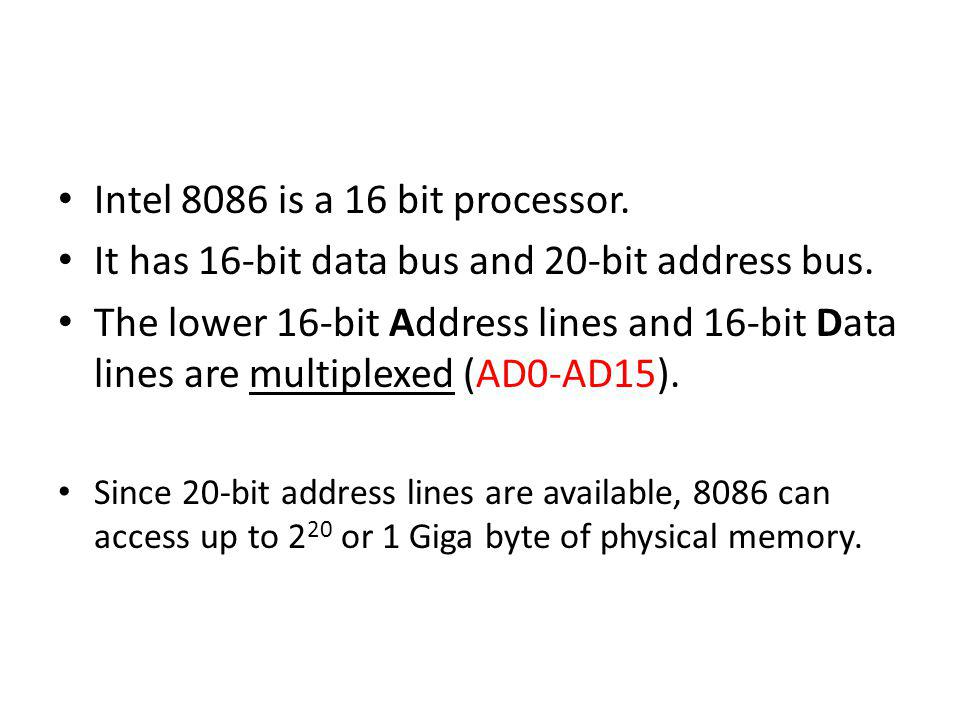 Intel 8086 is a 16 bit processor.It has 16-bit data bus and 20-bit address bus.