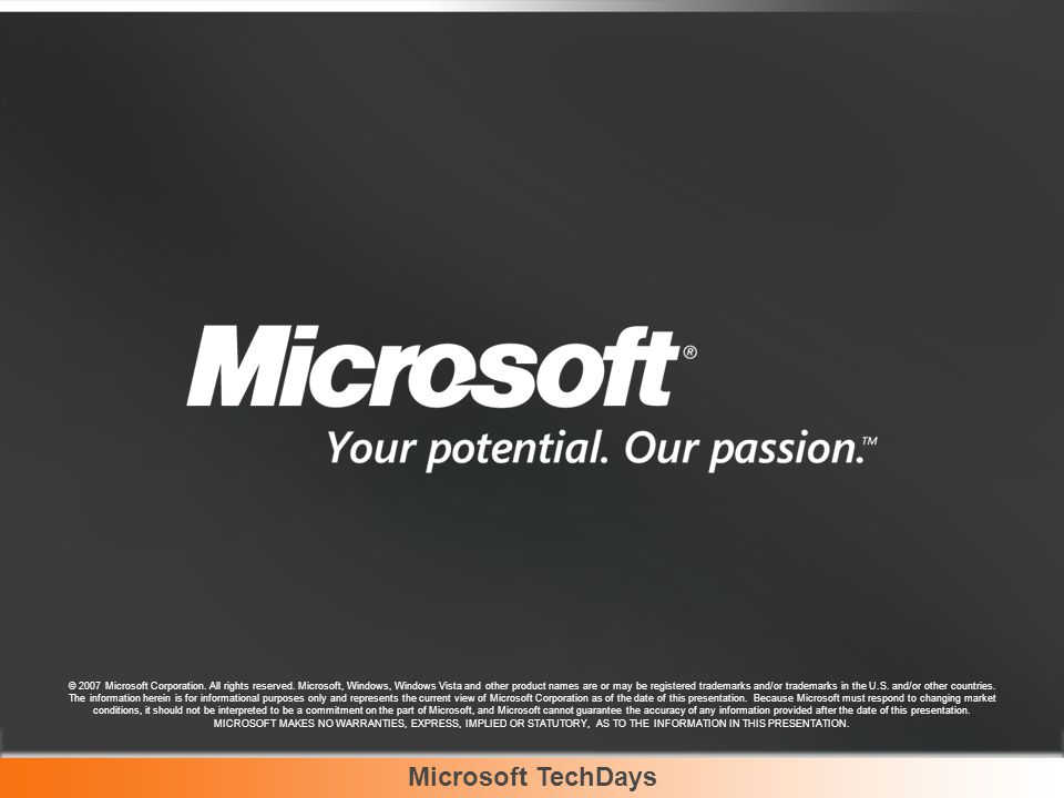 Microsoft TechDays © 2007 Microsoft Corporation. All rights reserved. Microsoft, Windows, Windows Vista and other product names are or may be register