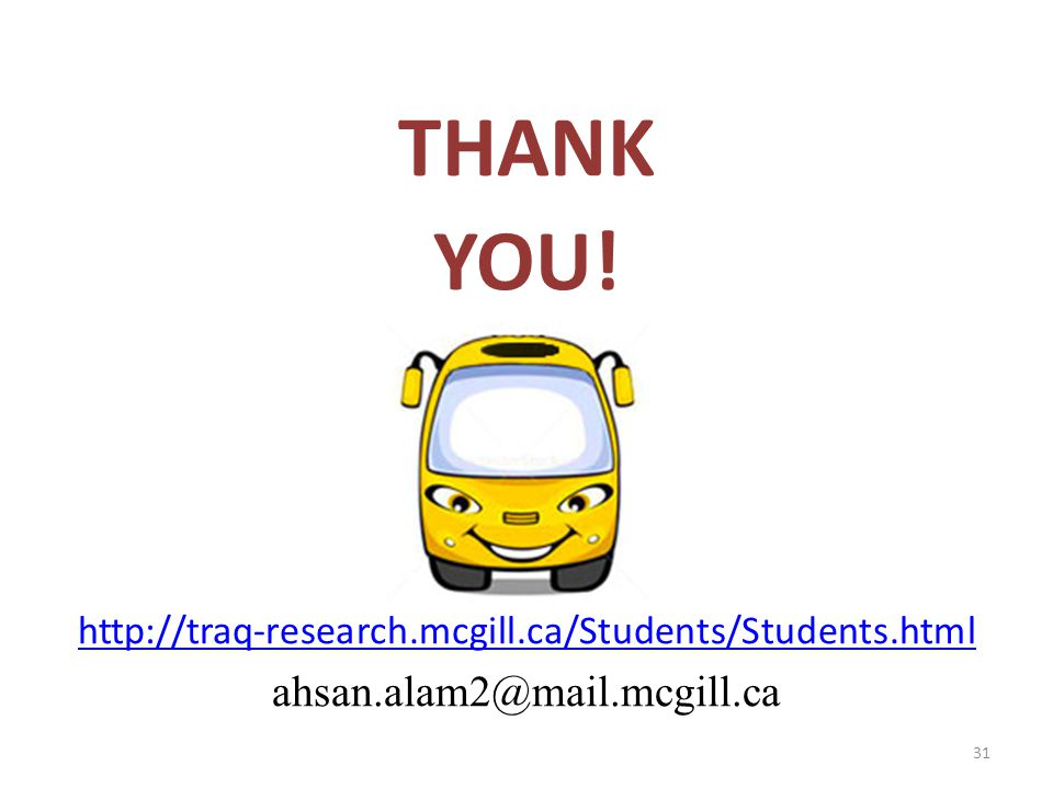 THANK YOU! http://traq-research.mcgill.ca/Students/Students.html ahsan.alam2@mail.mcgill.ca 31