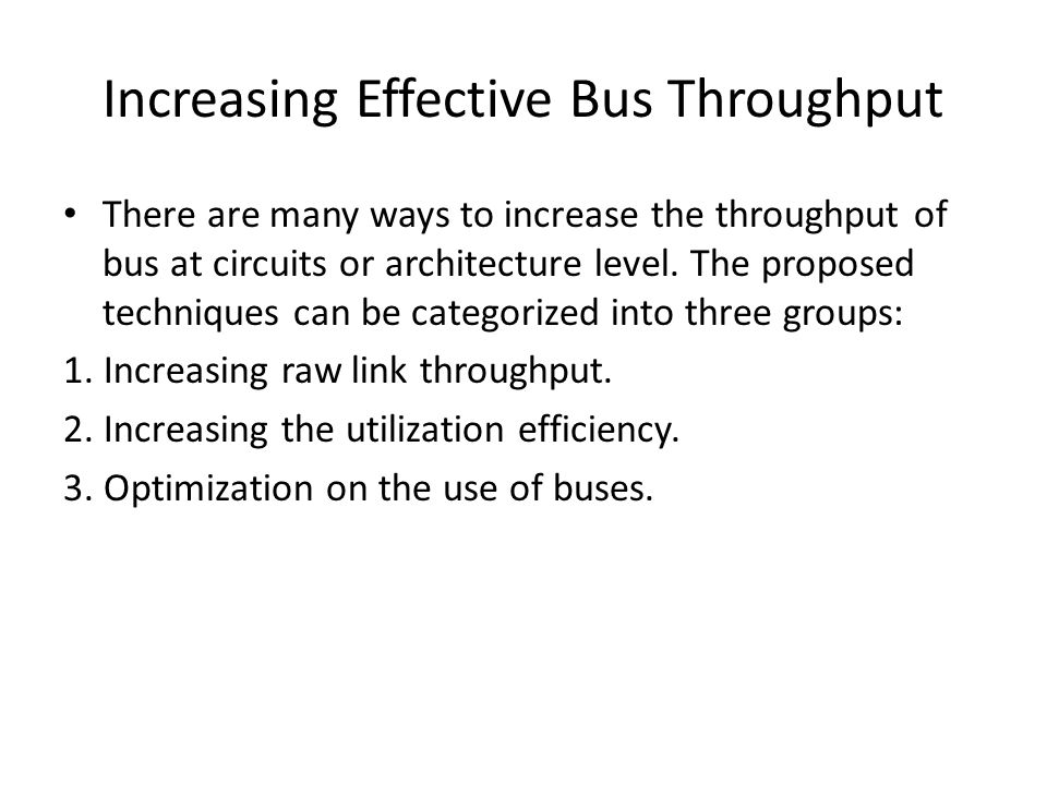 Increasing Effective Bus Throughput There are many ways to increase the throughput of bus at circuits or architecture level. The proposed techniques c